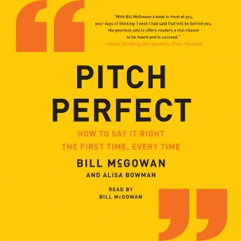 Download Pitch Perfect: How to Say It Right the First Time, Every Time by Bill McGowan