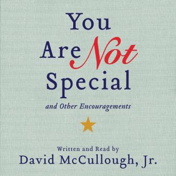 You Are Not Special: ...And Other Encouragements, Jr. David Mccullough