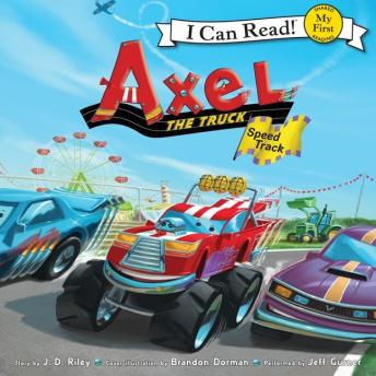 Axel the Truck: Speed Track: My First I Can Read, Audio book by J. D. Riley