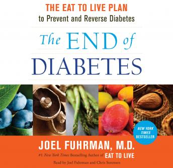End of Diabetes: The Eat to Live Plan to Prevent and Reverse Diabetes, Joel Fuhrman