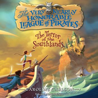 Very Nearly Honorable League of Pirates #2: The Terror of the Southlands, Caroline Carlson