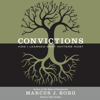Convictions: How I Learned What Matters Most, Marcus J. Borg