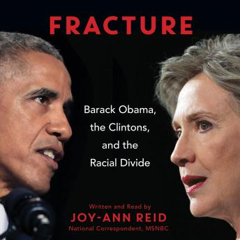 Fracture: Barack Obama, the Clintons, and the Racial Divide, Joy-Ann Reid
