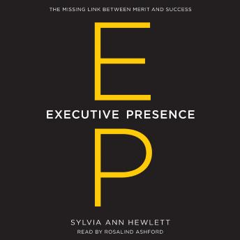 Download Executive Presence: The Missing Link Between Merit and Success by Sylvia Ann Hewlett