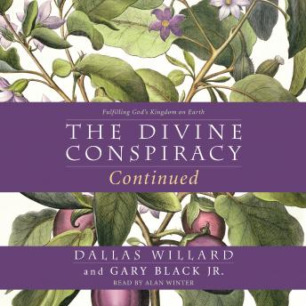 Divine Conspiracy Continued: Fulfilling God's Kingdom on Earth, Jr. Gary Black, Dallas Willard