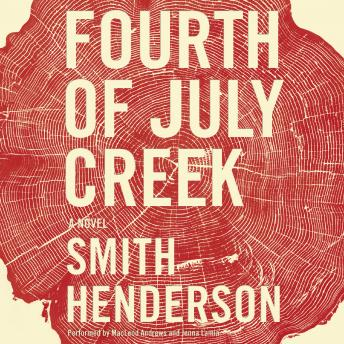 Fourth of July Creek: A Novel, Smith Henderson