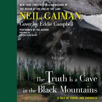 Truth is a Cave in the Black Mountains: A Tale of Travel and Darkness with Pictures of All Kinds, Eddie Campbell, Neil Gaiman