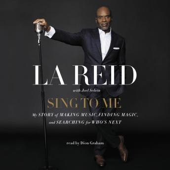 Download Sing to Me: My Story of Making Music, Finding Magic, and Searching for Who's Next by LA Reid