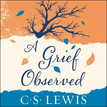 Grief Observed, Audio book by C.S. Lewis