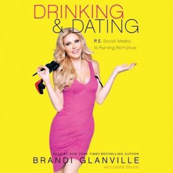 Drinking and Dating: P.S. Social Media Is Ruining Romance, Brandi Glanville
