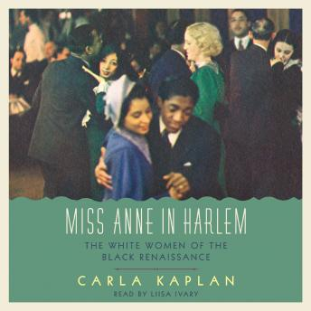 Miss Anne in Harlem: The White Women of the Black Renaissance, Carla Kaplan