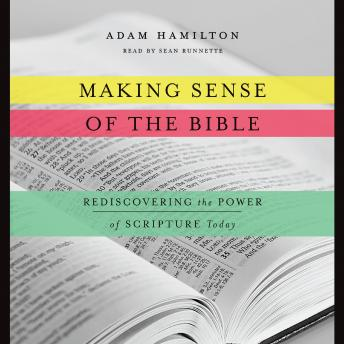 Making Sense of the Bible: Rediscovering the Power of Scripture Today, Adam Hamilton
