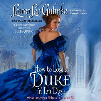 How to Lose a Duke in Ten Days: An American Heiress in London, Laura Lee Guhrke