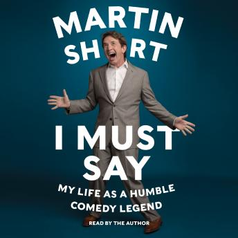 I Must Say: My Life As Humble Comedy Legend, Martin Short