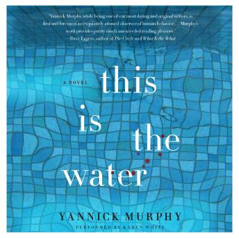 This Is the Water: A Novel, Yannick Murphy