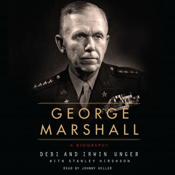 George Marshall: A Biography, Irwin Unger, Debi Unger