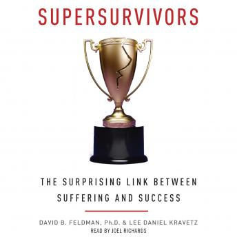 Supersurvivors: The Surprising Link Between Suffering and Success, Lee Daniel Kravetz, David B. Feldman