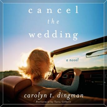 Cancel the Wedding: A Novel, Carolyn T. Dingman
