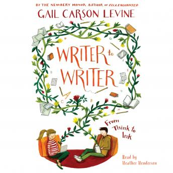 Writer to Writer: From Think to Ink, Gail Carson Levine