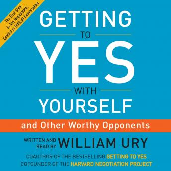 Getting to Yes with Yourself: (and Other Worthy Opponents), William Ury