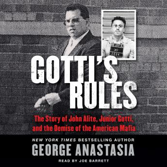 Gotti's Rules: The Story of John Alite, Junior Gotti, and the Demise of the American Mafia, George Anastasia