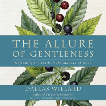 Download Allure of Gentleness: Defending the Faith in the Manner of Jesus by Dallas Willard