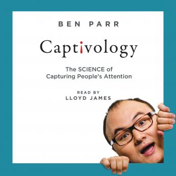 Captivology: The Science of Capturing People's Attention, Ben Parr
