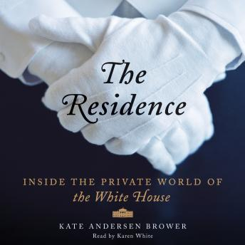 Residence: Inside the Private World of the White House, Kate Andersen Brower