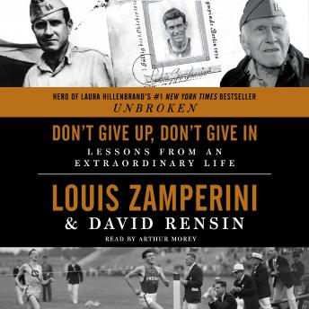 Don't Give Up, Don't Give In: Lessons from an Extraordinary Life, Louis Zamperini, David Rensin