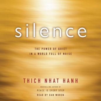 Silence: The Power of Quiet in a World Full of Noise, Thich Nhat Hanh