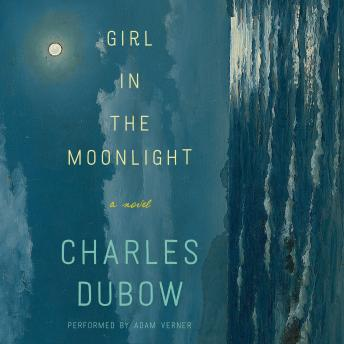 Girl in the Moonlight: A Novel, Charles Dubow