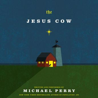 Jesus Cow: A Novel, Michael Perry