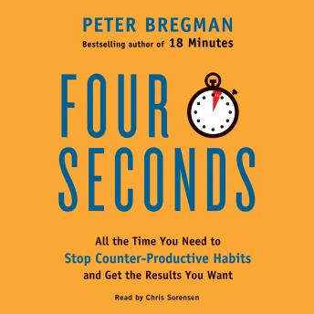 Four Seconds: All the Time You Need to Stop Counter-Productive Habits and Get the Results You Want, Peter Bregman