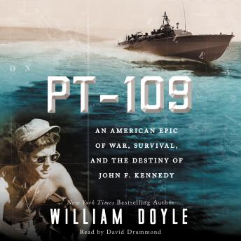 PT 109: An American Epic of War, Survival, and the Destiny of John F. Kennedy, William Doyle