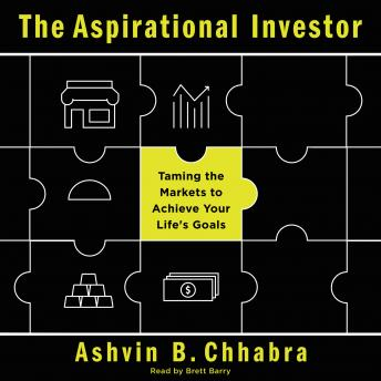 Aspirational Investor: Taming the Markets to Achieve Your Life's Goals, Ashvin B. Chhabra