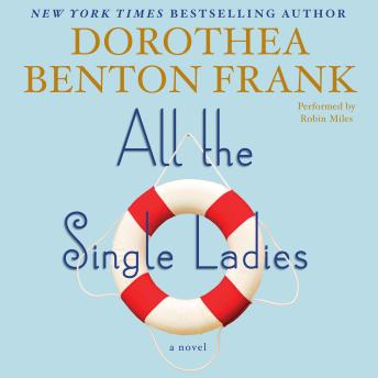 All the Single Ladies: A Novel, Dorothea Benton Frank