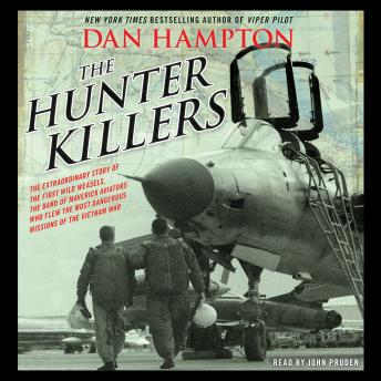 Hunter Killers: The Extraordinary Story of the First Wild Weasels, the Band of Maverick Aviators Who Flew the Most Dangerous Missions of the Vietnam War, Dan Hampton