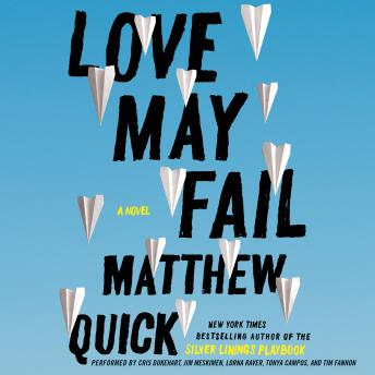 Love May Fail: A Novel, Matthew Quick