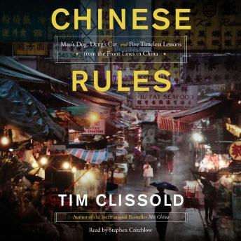 Chinese Rules: Mao's Dog, Deng's Cat, and Five Timeless Lessons from the Front Lines in China, Tim Clissold