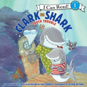 Clark the Shark: Tooth Trouble, Bruce Hale
