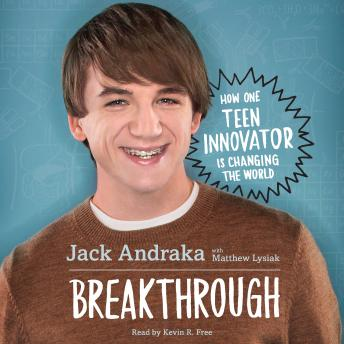 Breakthrough: How One Teen Innovator Is Changing the World, Jack Andraka, Matthew Lysiak