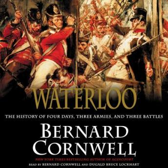 Waterloo: The History of Four Days, Three Armies, and Three Battles, Bernard Cornwell
