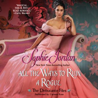 All the Ways to Ruin a Rogue: The Debutante Files, Sophie Jordan