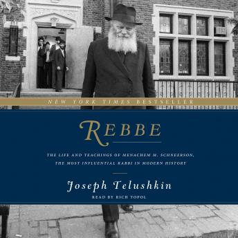 Rebbe: The Life and Teachings of Menachem M. Schneerson, the Most Influential Rabbi in Modern History, Joseph Telushkin