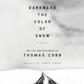 Darkness the Color of Snow: A Novel, Thomas Cobb
