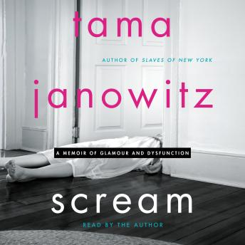 Scream: A Memoir of Glamour and Dysfunction, Tama Janowitz