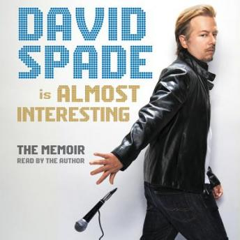 Almost Interesting: The Memoir, Audio book by David Spade