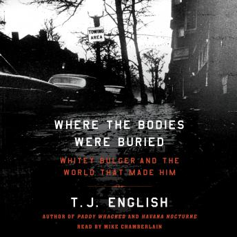 Where the Bodies Were Buried: Whitey Bulger and the World That Made Him, T.J. English