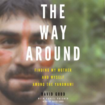 Download Way Around: Finding My Mother and Myself Among the Yanomami by David Good