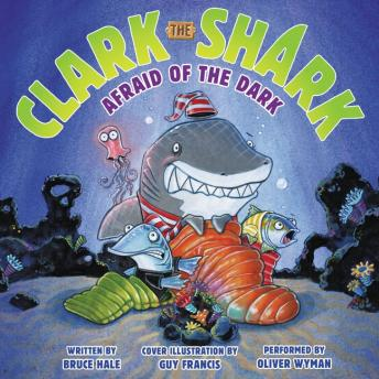 Clark the Shark: Afraid of the Dark, Bruce Hale